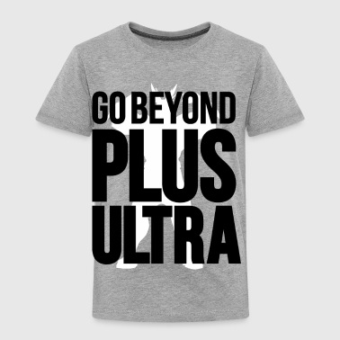 Go Beyond Plus Ultra - Toddler Premium T-Shirt
