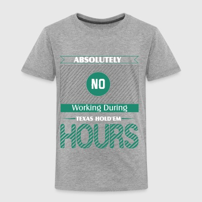 Absolutely No Working During Texas Hold'em - Toddler Premium T-Shirt