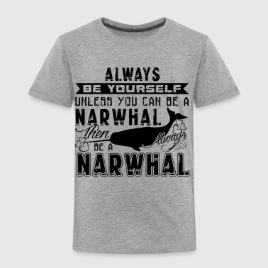 Be A Always Narwhal T shirt - Toddler Premium T-Shirt