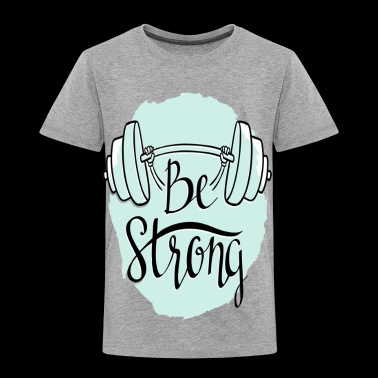be strong - Toddler Premium T-Shirt