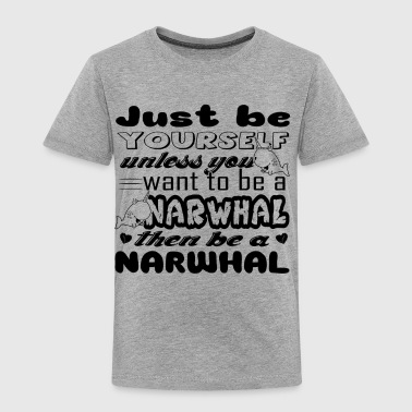 Be A Narwhal Shirt - Toddler Premium T-Shirt