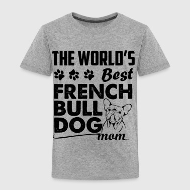 World's Best French Bulldog Mom Shirt - Toddler Premium T-Shirt