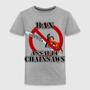 Ban Assault Chainsaws - Toddler Premium T-Shirt