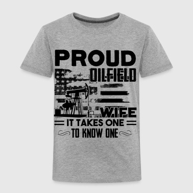 Proud Oilfield Wife It Takes One To Know One shirt - Toddler Premium T-Shirt
