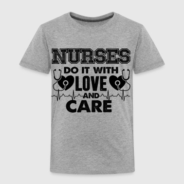 Nurse Do It With Love And Care Shirt - Toddler Premium T-Shirt