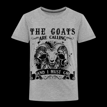 The Goats Are Calling And I Must Go T Shirt - Toddler Premium T-Shirt