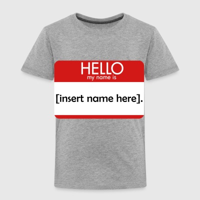 HELLO insert name here - Toddler Premium T-Shirt