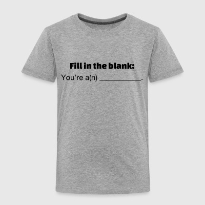 Fill in the Blank - Toddler Premium T-Shirt