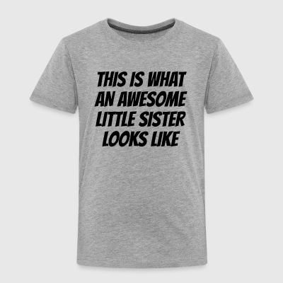Awesome Little Sister - Toddler Premium T-Shirt