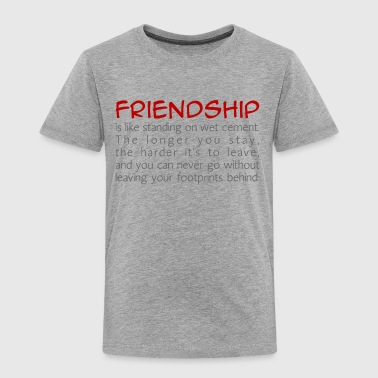 Friendship is like wet cement - Toddler Premium T-Shirt