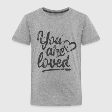 You are loved - cool quote, fancy lettering - Toddler Premium T-Shirt