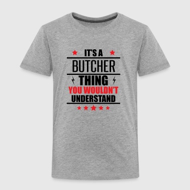 It's A Butcher Thing - Toddler Premium T-Shirt