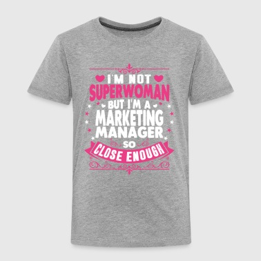 Not Superwoman But I'm A Marketing Manager Shirt - Toddler Premium T-Shirt