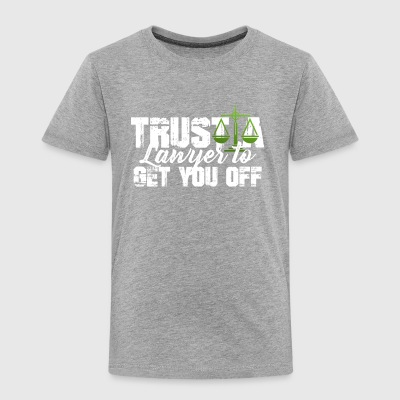 Trust a Lawyer to Get You Off Tee Shirt - Toddler Premium T-Shirt