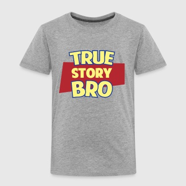 True Story Bro - Toddler Premium T-Shirt