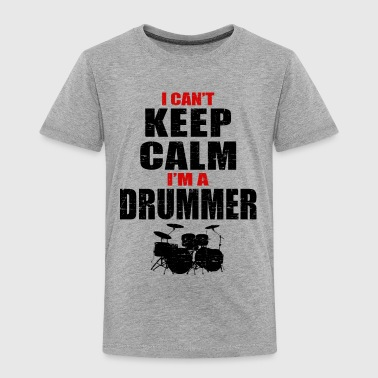 can't keep calm i'm a drummer - Toddler Premium T-Shirt