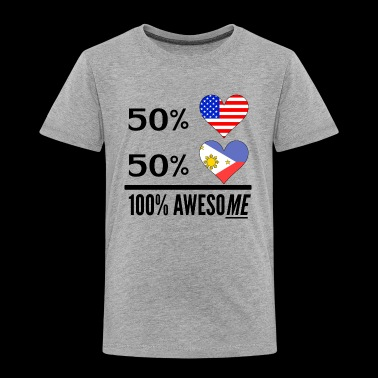 Half American Half Filipino 100% Awesome - Toddler Premium T-Shirt