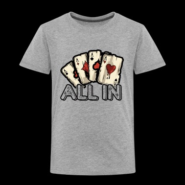 All In Poker Shirt - Toddler Premium T-Shirt