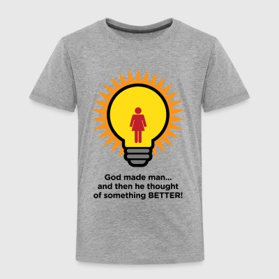 God Created Man. And Then Something Better! - Toddler Premium T-Shirt