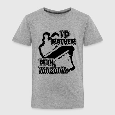 I'd Rather Be In Tanzania shirt - Toddler Premium T-Shirt