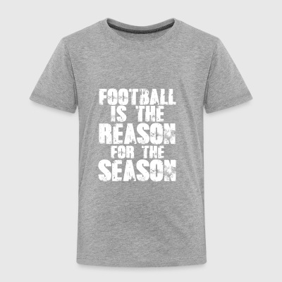 Football Is The Reason For The Season Ball Sayings - Toddler Premium T-Shirt