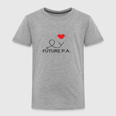 Future Physicians Assistant - Toddler Premium T-Shirt