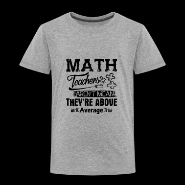 Math Teacher Shirt - Math Teachers T shirt - Toddler Premium T-Shirt