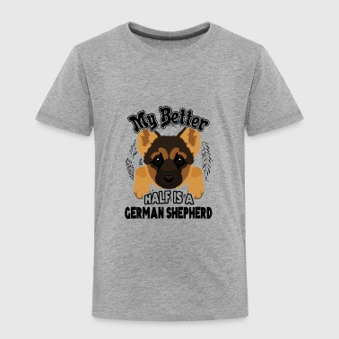 German Shepherd Is My Better Hal Shirt - Toddler Premium T-Shirt