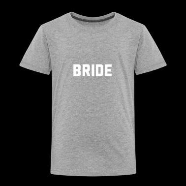 Bride Bachelorette - Toddler Premium T-Shirt