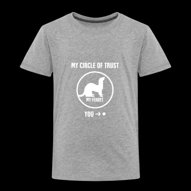 Circle Of Trust | Funny Ferret Graphic - Toddler Premium T-Shirt