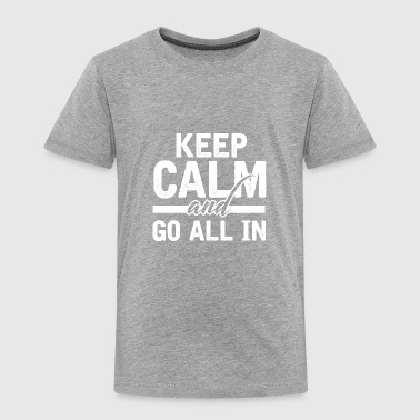 KEEP CALM AND GO ALL IN POKER CASINO ACE HOLDEM - Toddler Premium T-Shirt