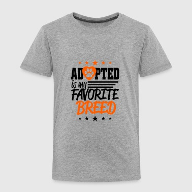 Adopted breed is my favorite breed - Toddler Premium T-Shirt