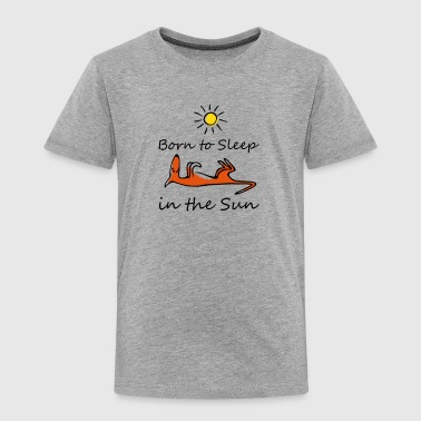 Born to sleep in the sun - Toddler Premium T-Shirt