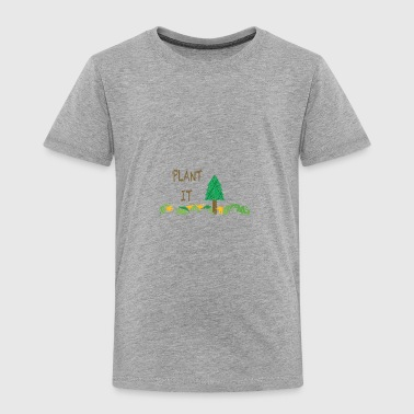 PLANT IT - Toddler Premium T-Shirt
