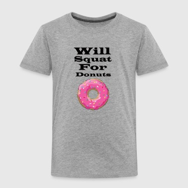 Will squat for donuts - Toddler Premium T-Shirt