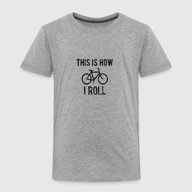 THIS HOW I ROLL - Toddler Premium T-Shirt