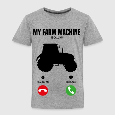 My farming machine is calling! farmer gift - Toddler Premium T-Shirt