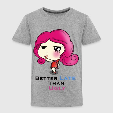 Better Late than Ugly - Toddler Premium T-Shirt