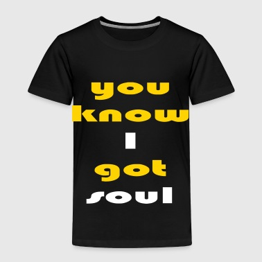 you_know_i_got_soul_2_colors - Toddler Premium T-Shirt