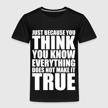 You Think You Know - Toddler Premium T-Shirt