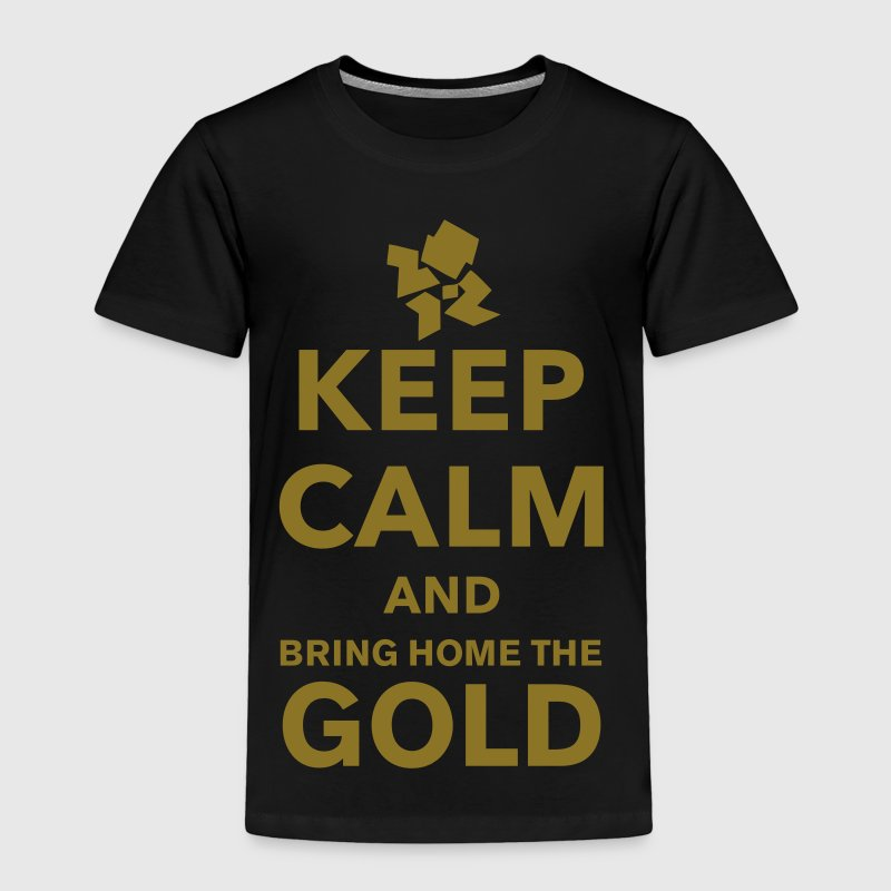 Keep Calm and Bring Home The Gold! - Toddler Premium T-Shirt