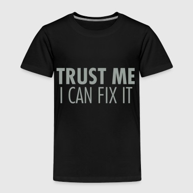 Trust Me I Can Fix It - Toddler Premium T-Shirt