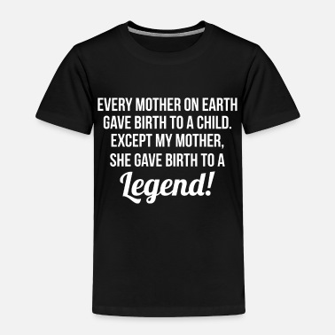Birth Mother Gave Birth To A Legend - Toddler Premium T-Shirt