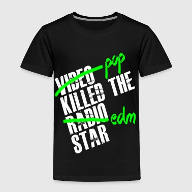 Pop Killed The EDM Star - EDM - Toddler Premium T-Shirt