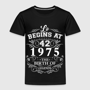 1975 Life begins 42 1975 The birth of legends - Toddler Premium T-Shirt