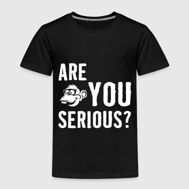 Are you Serious - Toddler Premium T-Shirt
