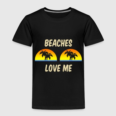 Beaches Love Me - Toddler Premium T-Shirt