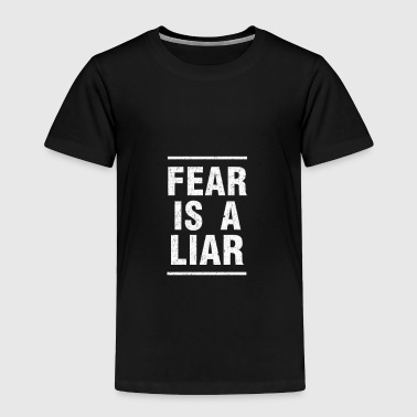 Fear Is A Liar Motivation Quote Shirt - Toddler Premium T-Shirt