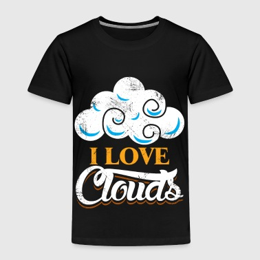 I Love Clouds funny kids gift weather - Toddler Premium T-Shirt