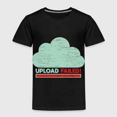 Clouds Upload failed IT geek tech - Toddler Premium T-Shirt